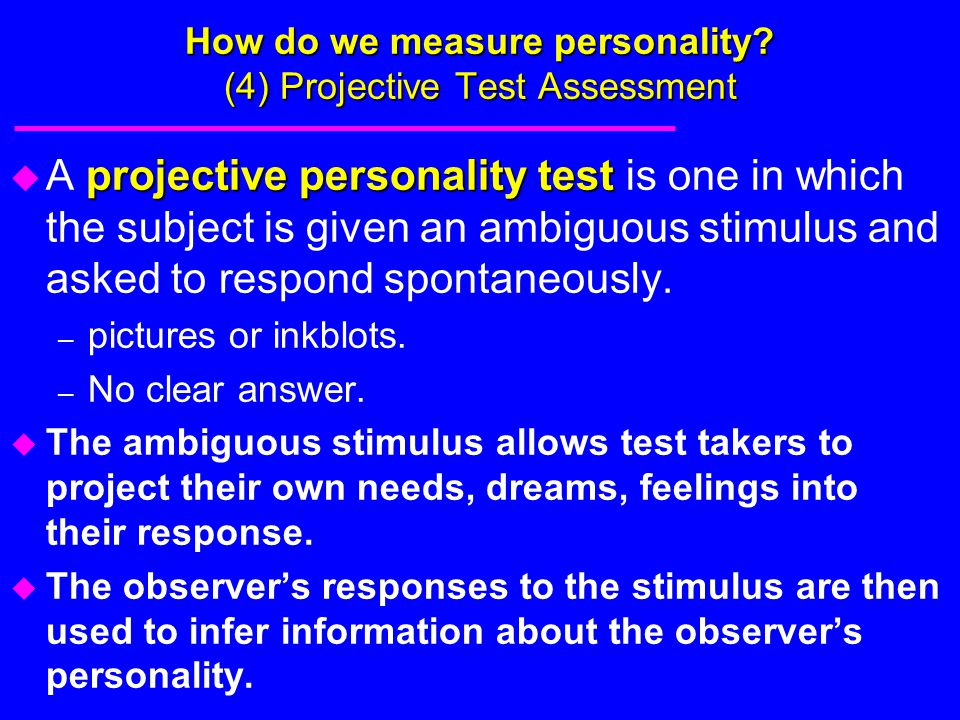 How do we measure personality? (4) Projective Test Assessment projective personality test u A projective personality test is one in which the subject