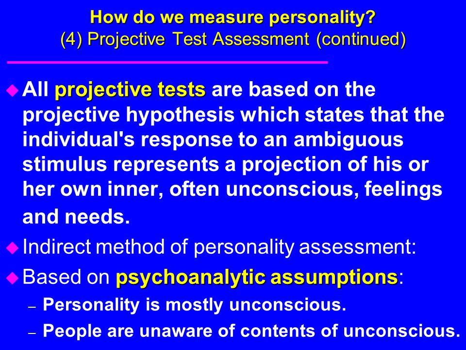 How do we measure personality? (4) Projective Test Assessment (continued) projective tests u All projective tests are based on the projective hypothes