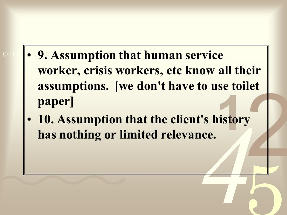 9.Assumption that human service worker, crisis workers, etc know all their assumptions.