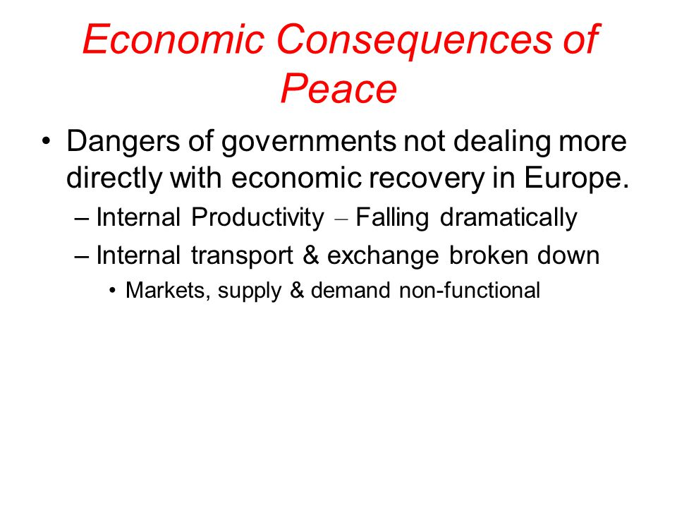 Economic Consequences of Peace Dangers of governments not dealing more directly with economic recovery in Europe.