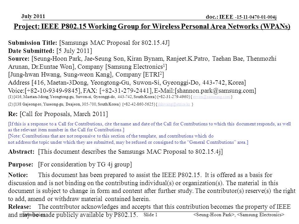 doc.: IEEE - 15-11-0470-01-004j Submission July 2011, Slide 2 MAC Proposal for IEEE 802.15.4J Seung-Hoon Park, Jae-Seung Son, Kiran Bynam, Ranjeet K.