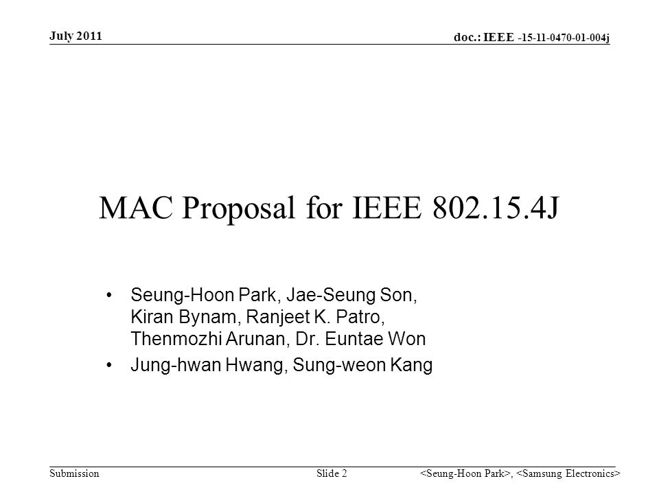 doc.: IEEE - 15-11-0470-01-004j Submission Mutual Broadcast Period (MBP) Operation –Device broadcasts short QoS information (using CSMA-CA with shorter back-off slot length) during MBZ(Mutual Broadcast Zone) which is selected to notify the intention of access to corresponding CAZ(Contention Access Zone) –Device can select one or multiple of MBZs/CAZs according to traffic demand July 2011, Slide 13 MBZ 1MBZ 2 Mini backoff slot