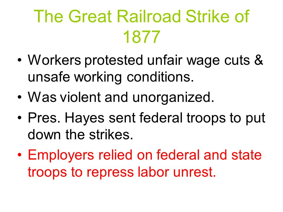 The Great Railroad Strike of 1877 Workers protested unfair wage cuts & unsafe working conditions.