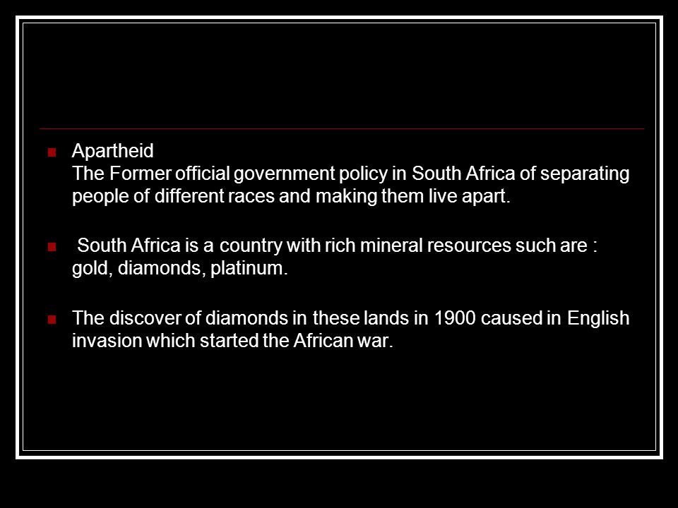 Apartheid The Former official government policy in South Africa of separating people of different races and making them live apart. South Africa is a