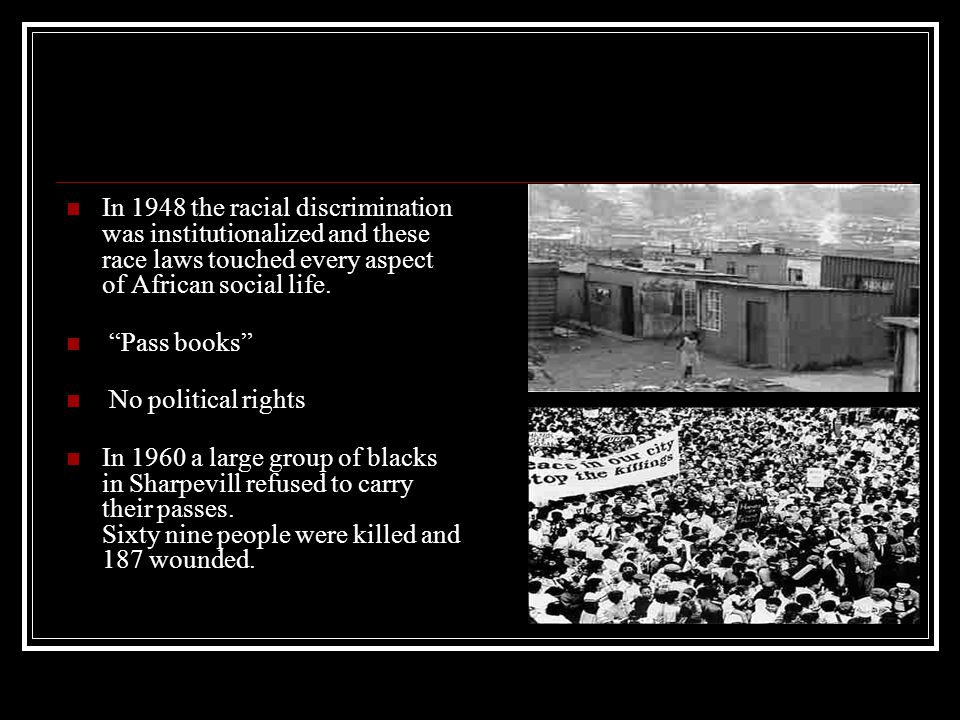 """In 1948 the racial discrimination was institutionalized and these race laws touched every aspect of African social life. """"Pass books"""" No political rig"""
