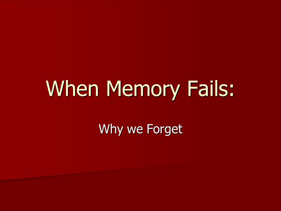 When Memory Fails: Why we Forget