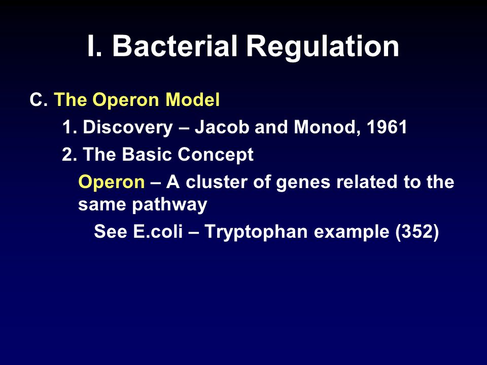 I.Bacterial Regulation 2. The Basic Concept Operon a.