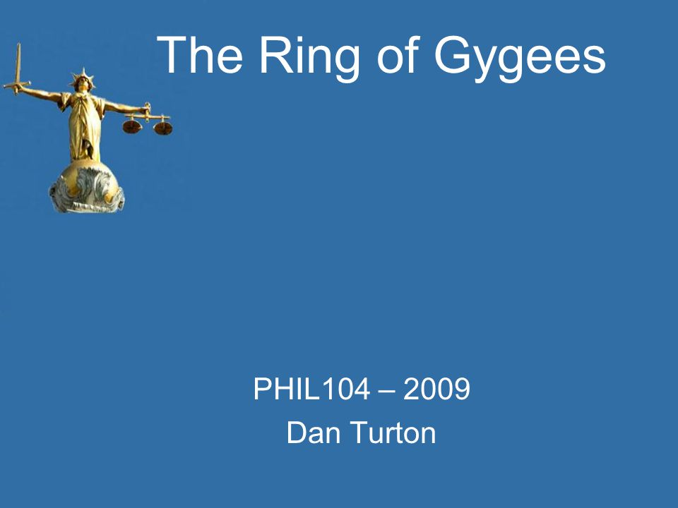The Ring of Gygees PHIL104 – 2009 Dan Turton
