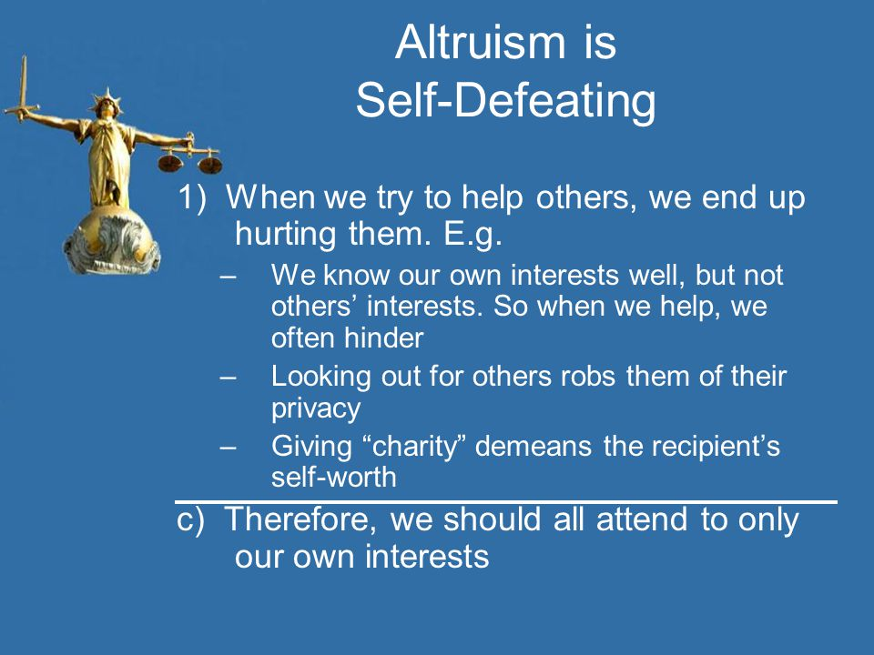 Altruism is Self-Defeating 1) When we try to help others, we end up hurting them.