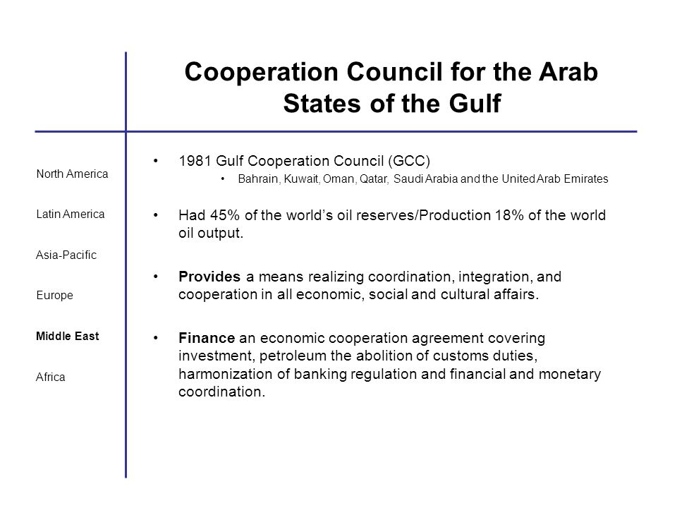 North America Latin America Asia-Pacific Europe Middle East Africa Cooperation Council for the Arab States of the Gulf 1981 Gulf Cooperation Council (