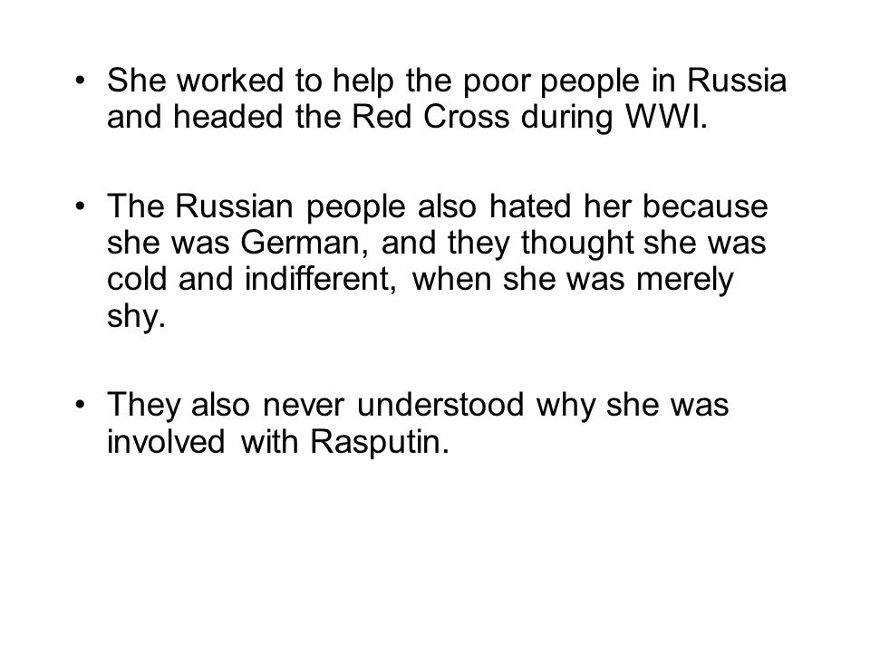She worked to help the poor people in Russia and headed the Red Cross during WWI.