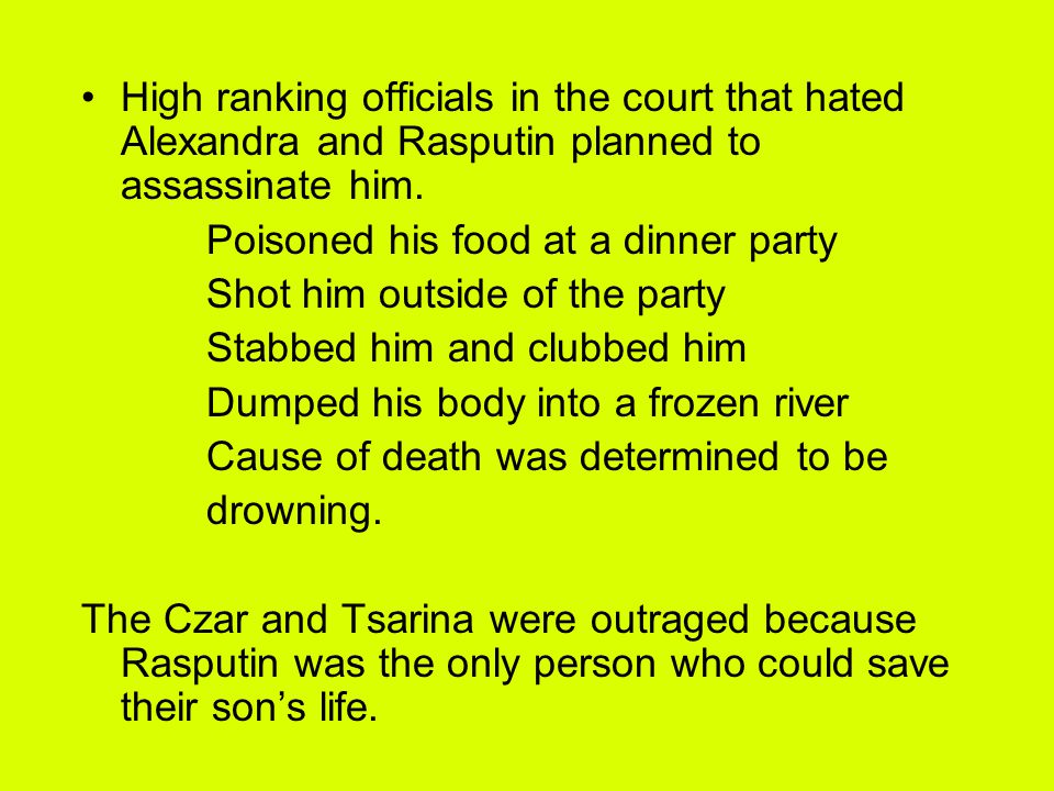 High ranking officials in the court that hated Alexandra and Rasputin planned to assassinate him.