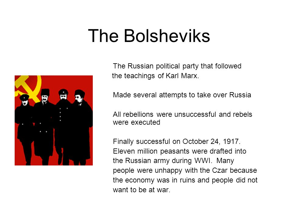 The Bolsheviks The Russian political party that followed the teachings of Karl Marx.