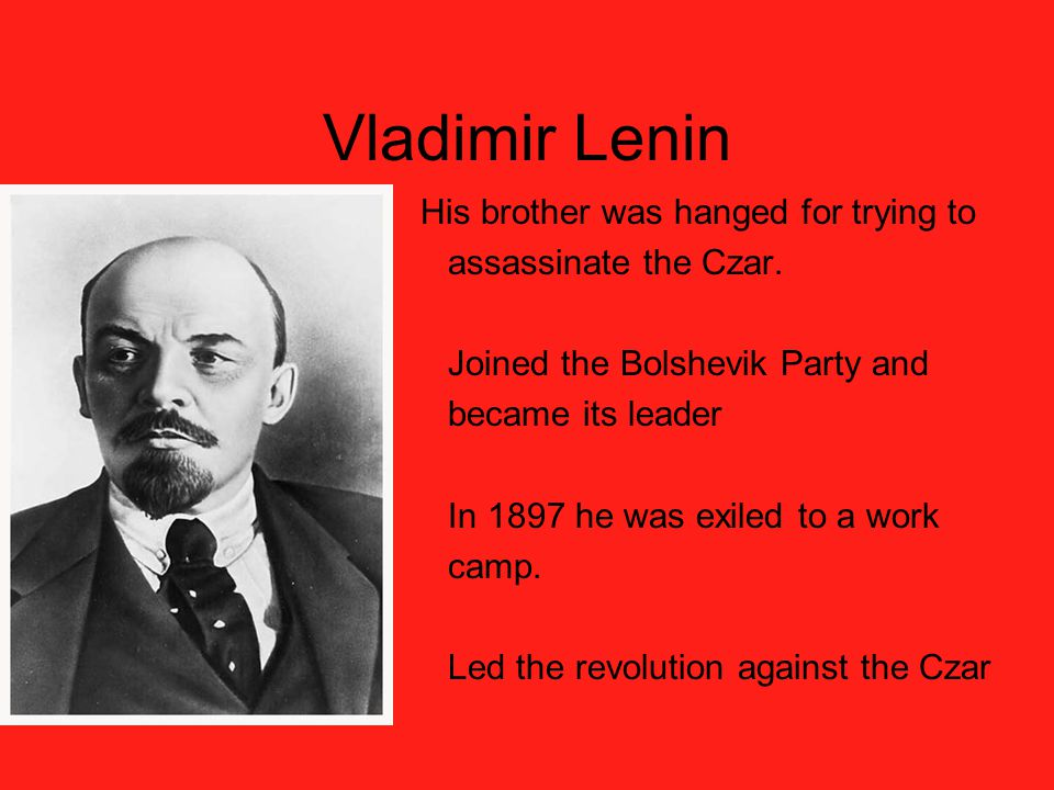 Vladimir Lenin » His brother was hanged for trying to » assassinate the Czar.