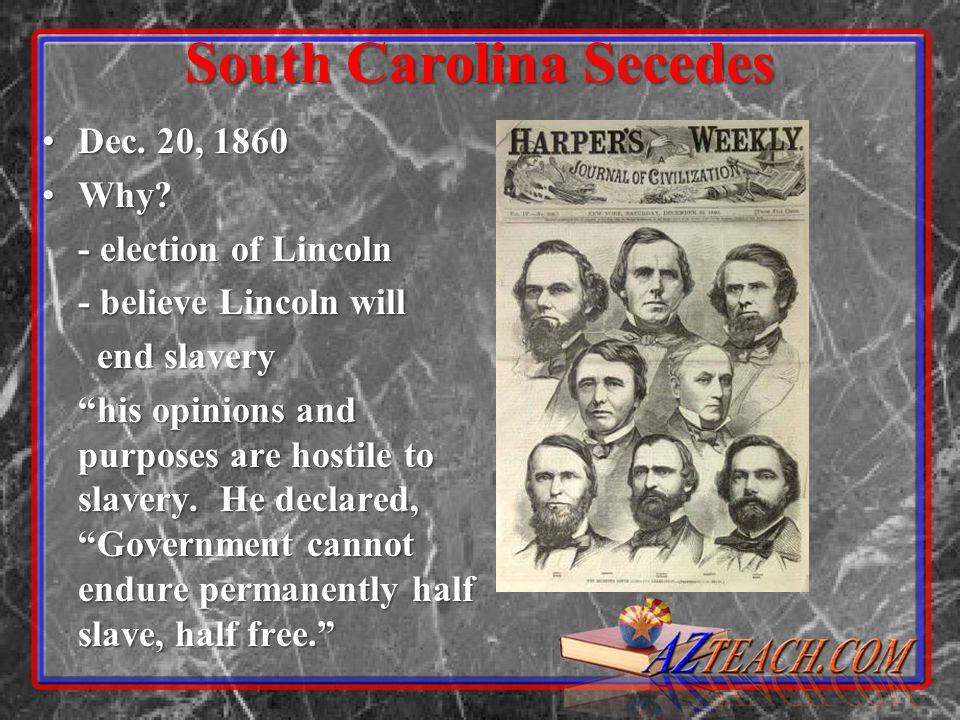 South Carolina Secedes Dec. 20, 1860Dec. 20, 1860 Why Why.