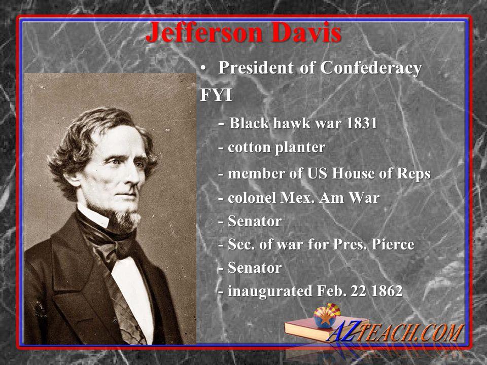 Jefferson Davis President of ConfederacyPresident of ConfederacyFYI - Black hawk war 1831 - cotton planter - member of US House of Reps - colonel Mex.