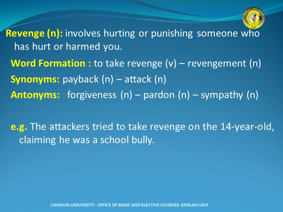 Revenge (n): involves hurting or punishing someone who has hurt or harmed you.