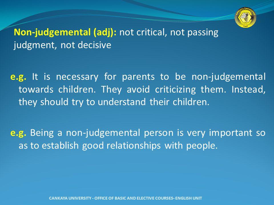 Non-judgemental (adj): not critical, not passing judgment, not decisive e.g.