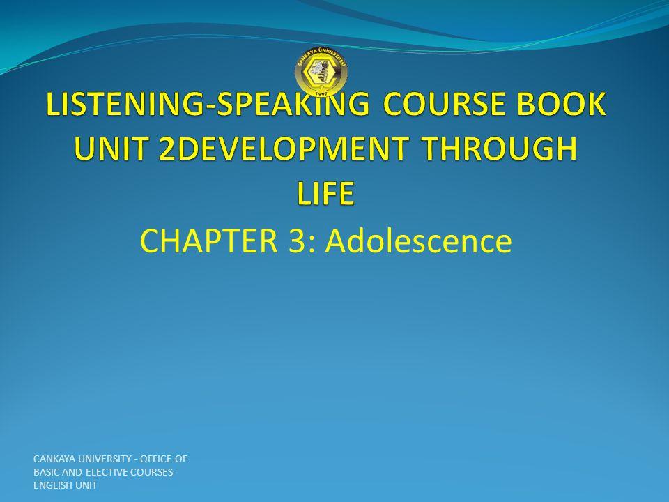 CHAPTER 3: Adolescence CANKAYA UNIVERSITY - OFFICE OF BASIC AND ELECTIVE COURSES- ENGLISH UNIT