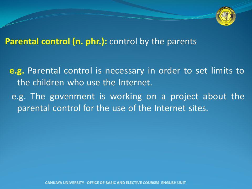 Parental control (n. phr.): control by the parents e.g.