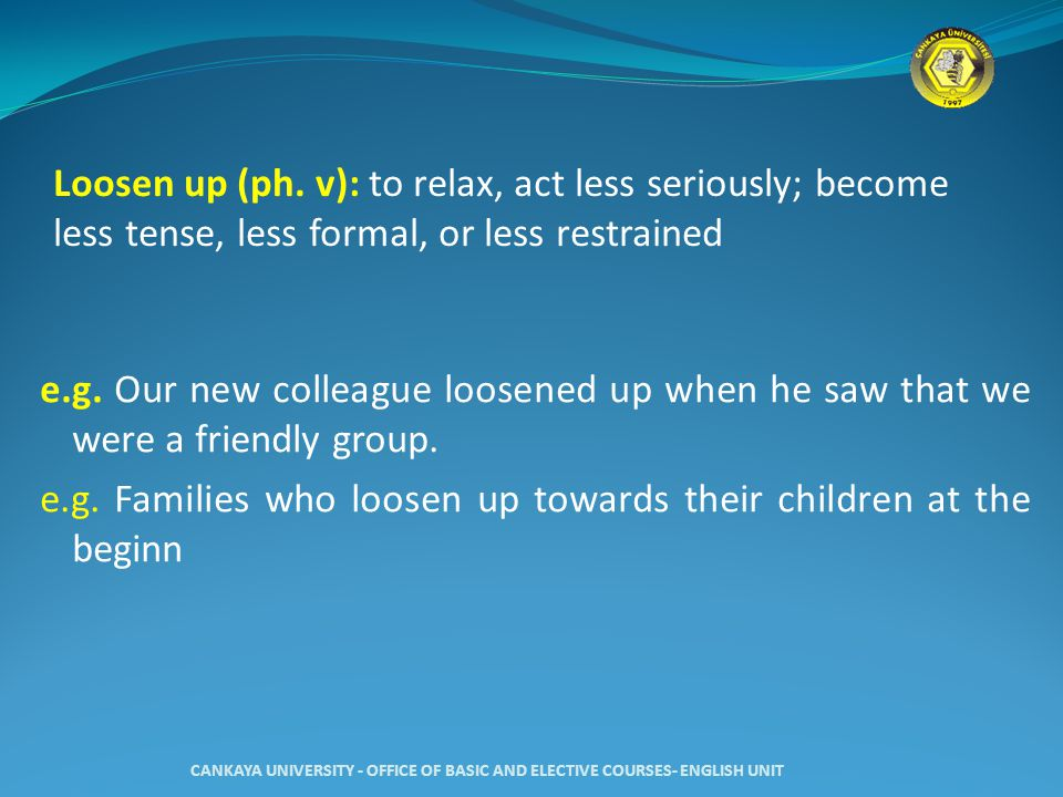 Loosen up (ph.