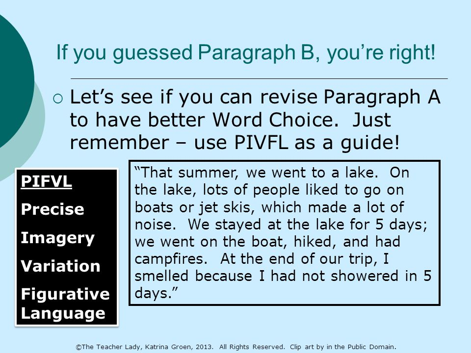 If you guessed Paragraph B, you're right!  Let's see if you can revise Paragraph A to have better Word Choice. Just remember – use PIVFL as a guide!