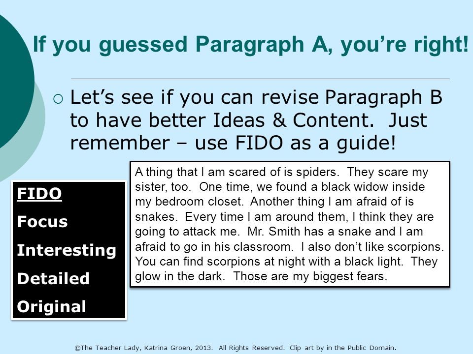 If you guessed Paragraph A, you're right!  Let's see if you can revise Paragraph B to have better Ideas & Content. Just remember – use FIDO as a guid