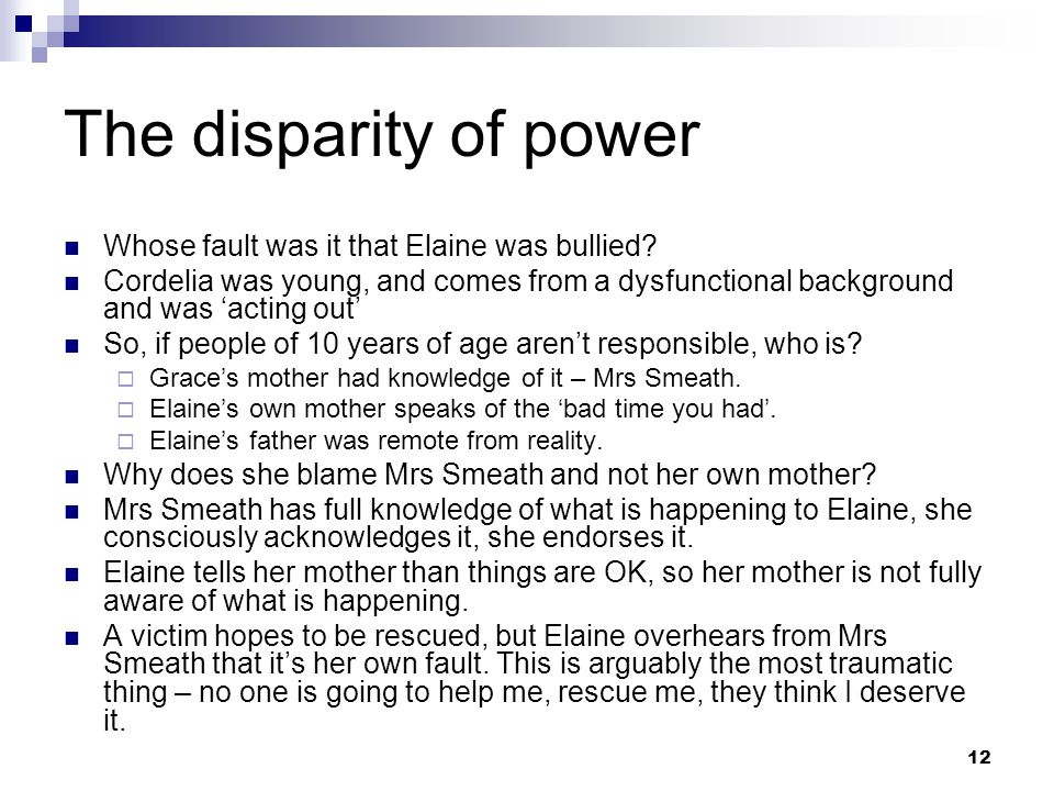 12 The disparity of power Whose fault was it that Elaine was bullied.