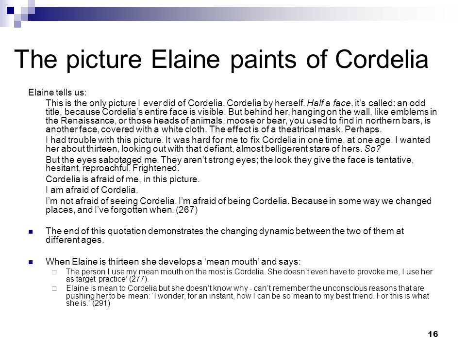 16 The picture Elaine paints of Cordelia Elaine tells us: This is the only picture I ever did of Cordelia, Cordelia by herself.