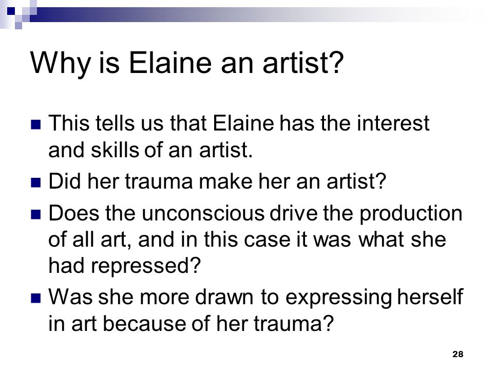 28 Why is Elaine an artist. This tells us that Elaine has the interest and skills of an artist.