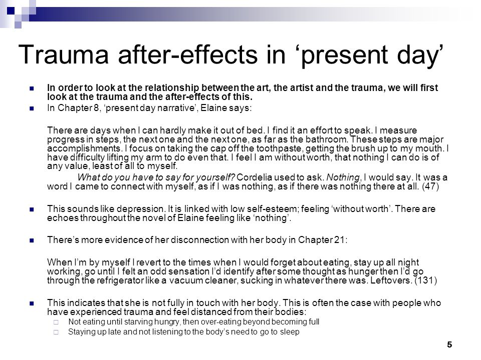 5 Trauma after-effects in 'present day' In order to look at the relationship between the art, the artist and the trauma, we will first look at the trauma and the after-effects of this.