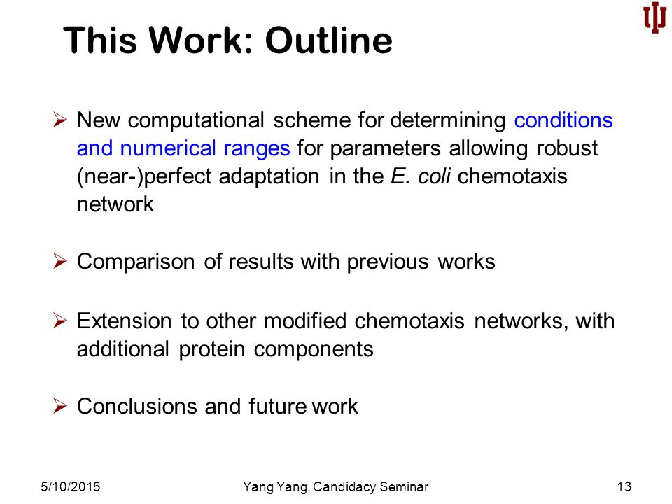 This Work: Outline 5/10/2015Yang Yang, Candidacy Seminar13  New computational scheme for determining conditions and numerical ranges for parameters allowing robust (near-)perfect adaptation in the E.