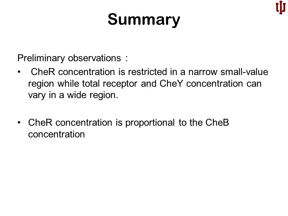 Summary Preliminary observations : CheR concentration is restricted in a narrow small-value region while total receptor and CheY concentration can vary in a wide region.