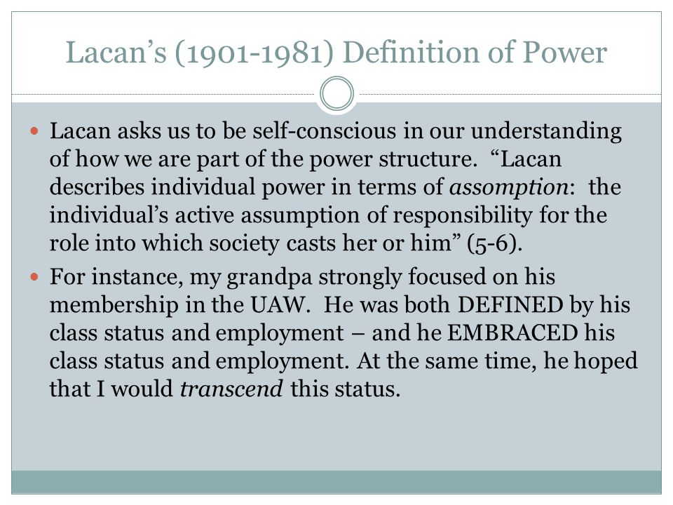 Lacan's (1901-1981) Definition of Power Lacan asks us to be self-conscious in our understanding of how we are part of the power structure.