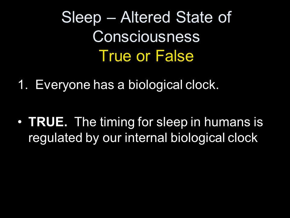 Sleep – Altered State of Consciousness True or False 1.