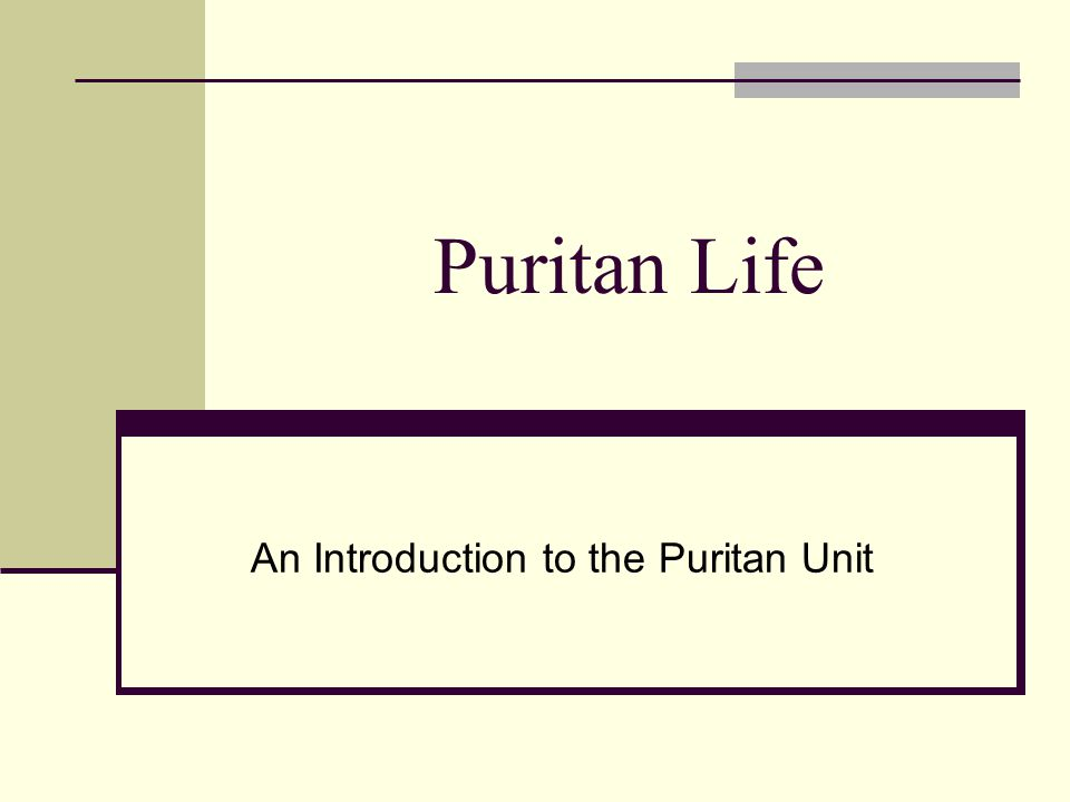 Puritan Life An Introduction to the Puritan Unit