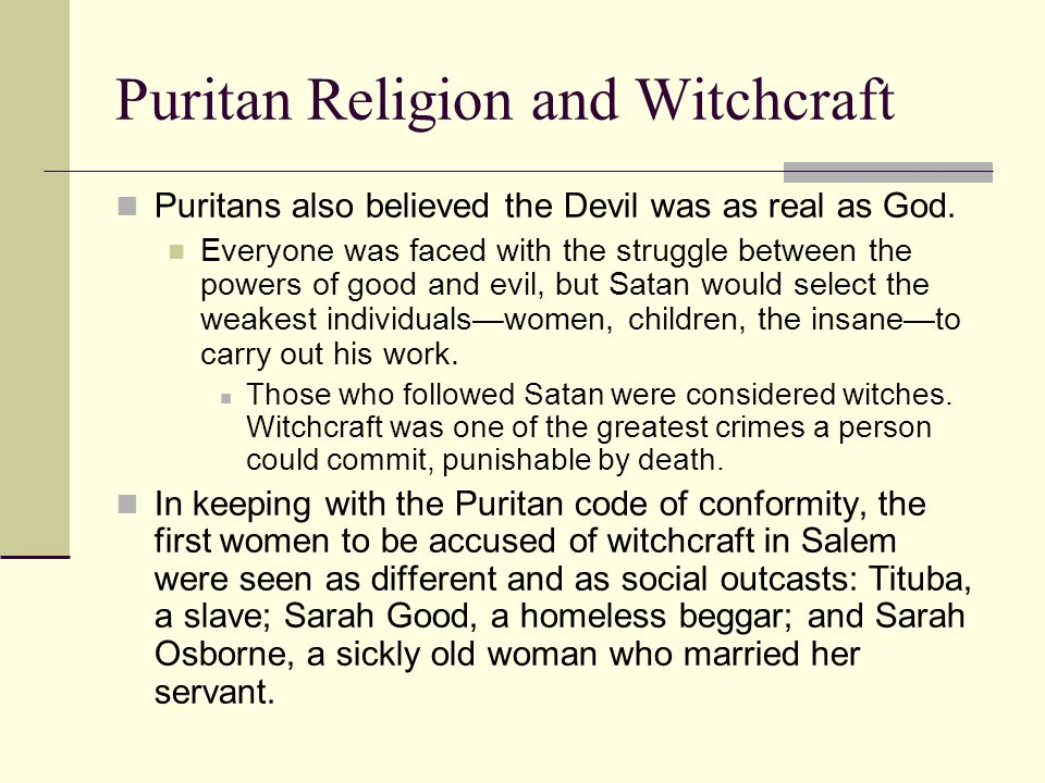 Puritan Religion and Witchcraft Puritans also believed the Devil was as real as God.