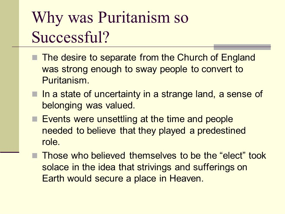 Why was Puritanism so Successful? The desire to separate from the Church of England was strong enough to sway people to convert to Puritanism. In a st