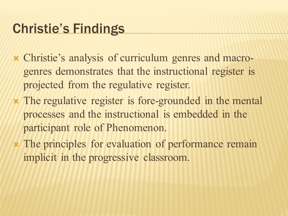Christie's Findings  Christie's analysis of curriculum genres and macro- genres demonstrates that the instructional register is projected from the re
