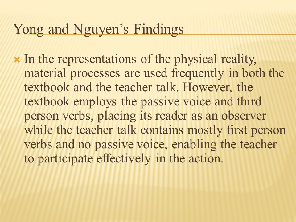 Yong and Nguyen's Findings  In the representations of the physical reality, material processes are used frequently in both the textbook and the teach