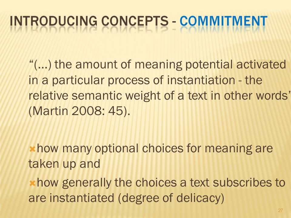"""(...) the amount of meaning potential activated in a particular process of instantiation - the relative semantic weight of a text in other words"" (Ma"