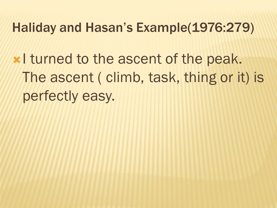 Haliday and Hasan's Example(1976:279)  I turned to the ascent of the peak. The ascent ( climb, task, thing or it) is perfectly easy.