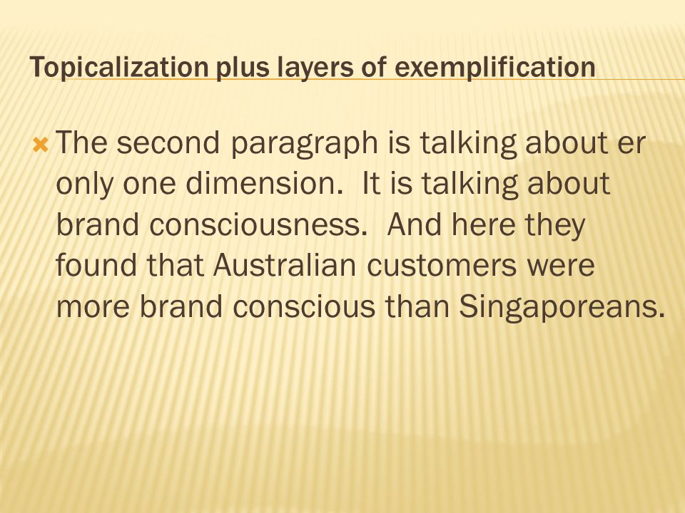 Topicalization plus layers of exemplification  The second paragraph is talking about er only one dimension. It is talking about brand consciousness.
