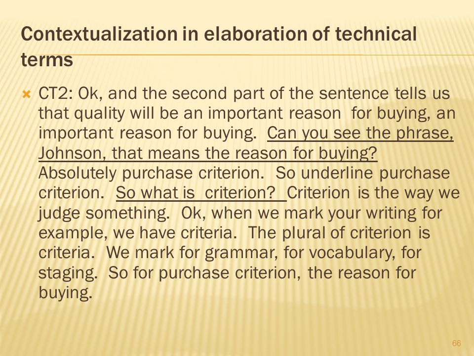 Contextualization in elaboration of technical terms  CT2: Ok, and the second part of the sentence tells us that quality will be an important reason f
