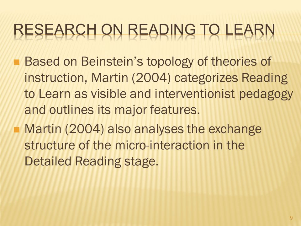 Based on Beinstein's topology of theories of instruction, Martin (2004) categorizes Reading to Learn as visible and interventionist pedagogy and outli