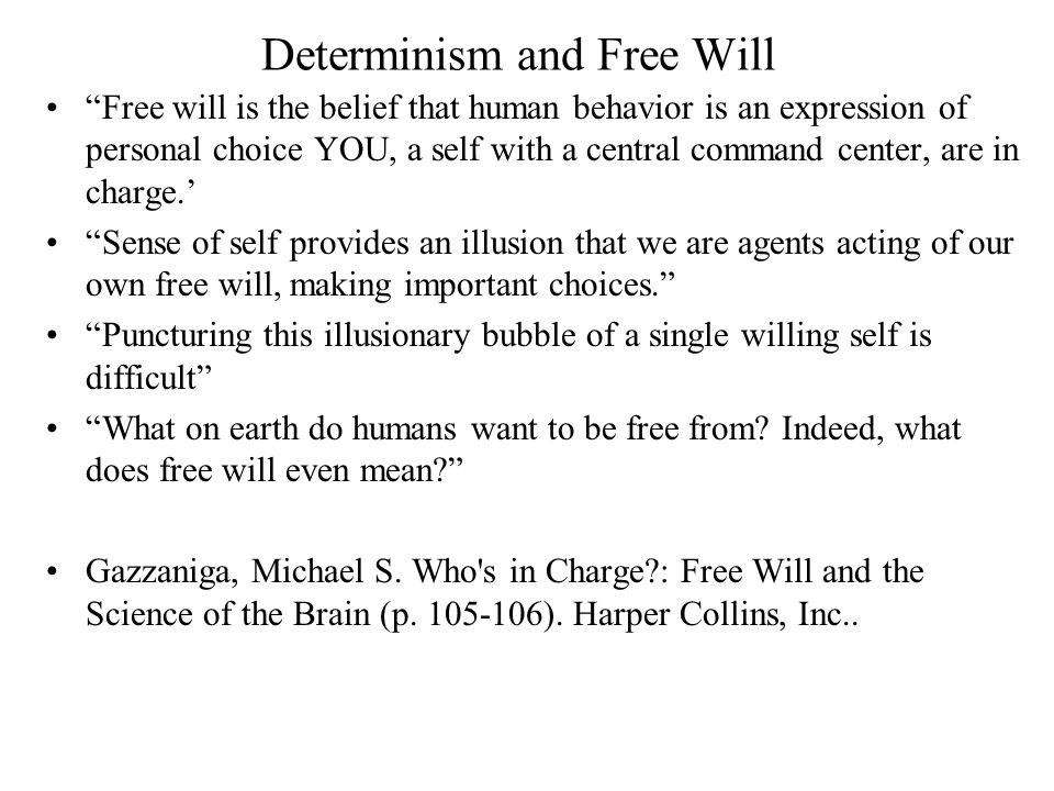 "Determinism and Free Will ""Free will is the belief that human behavior is an expression of personal choice YOU, a self with a central command center,"