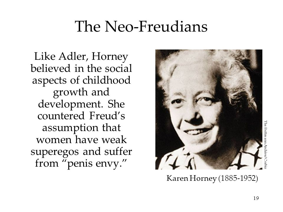 19 The Neo-Freudians Like Adler, Horney believed in the social aspects of childhood growth and development.