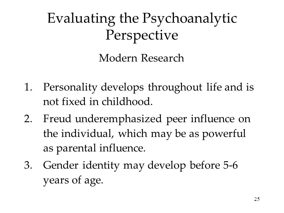 25 Evaluating the Psychoanalytic Perspective 1.Personality develops throughout life and is not fixed in childhood.