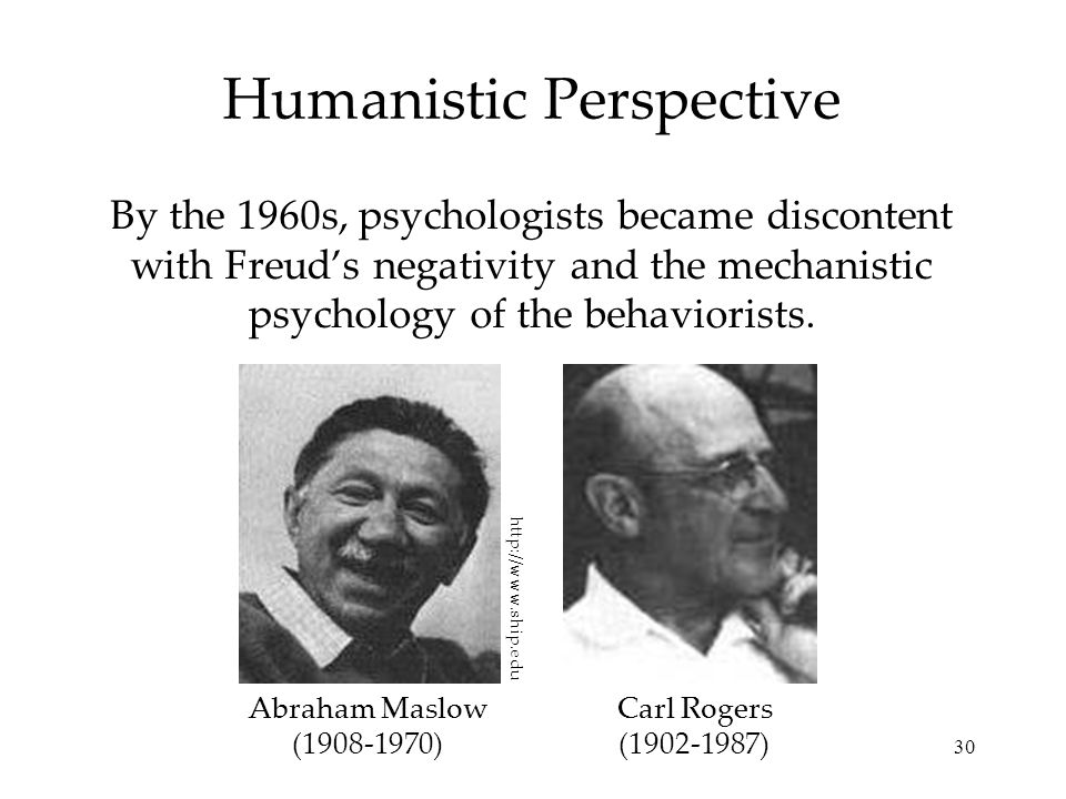 30 Humanistic Perspective By the 1960s, psychologists became discontent with Freud's negativity and the mechanistic psychology of the behaviorists.