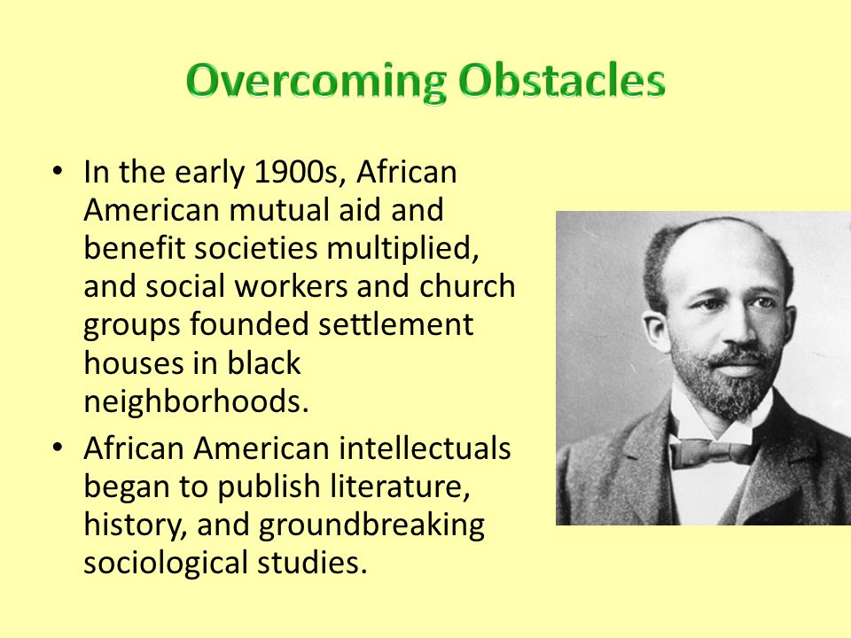 In the early 1900s, African American mutual aid and benefit societies multiplied, and social workers and church groups founded settlement houses in black neighborhoods.